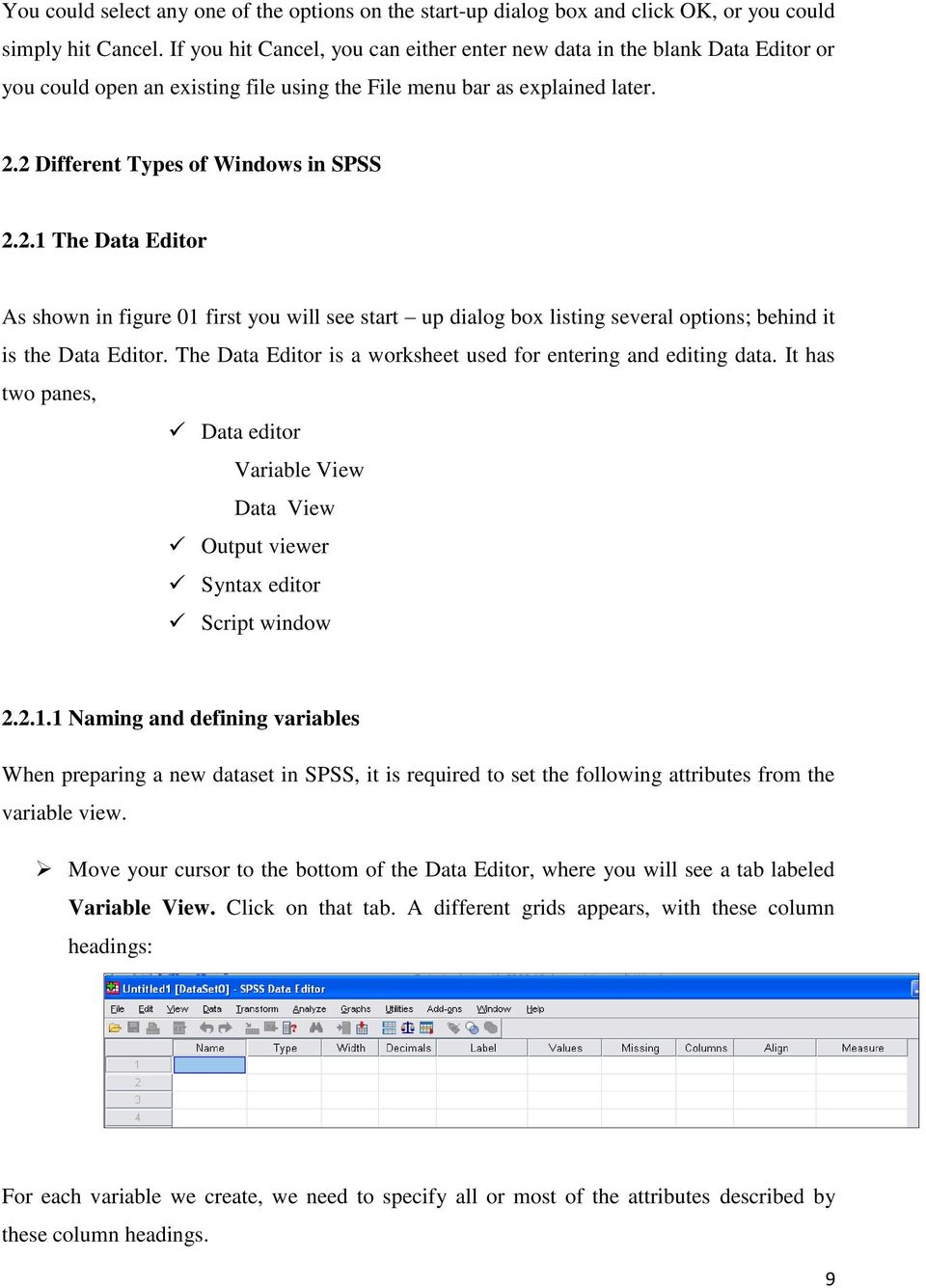 2 Different Types of Windows in SPSS 2.2.1 The Data Editor As shown in figure 01 first you will see start up dialog box listing several options; behind it is the Data Editor.