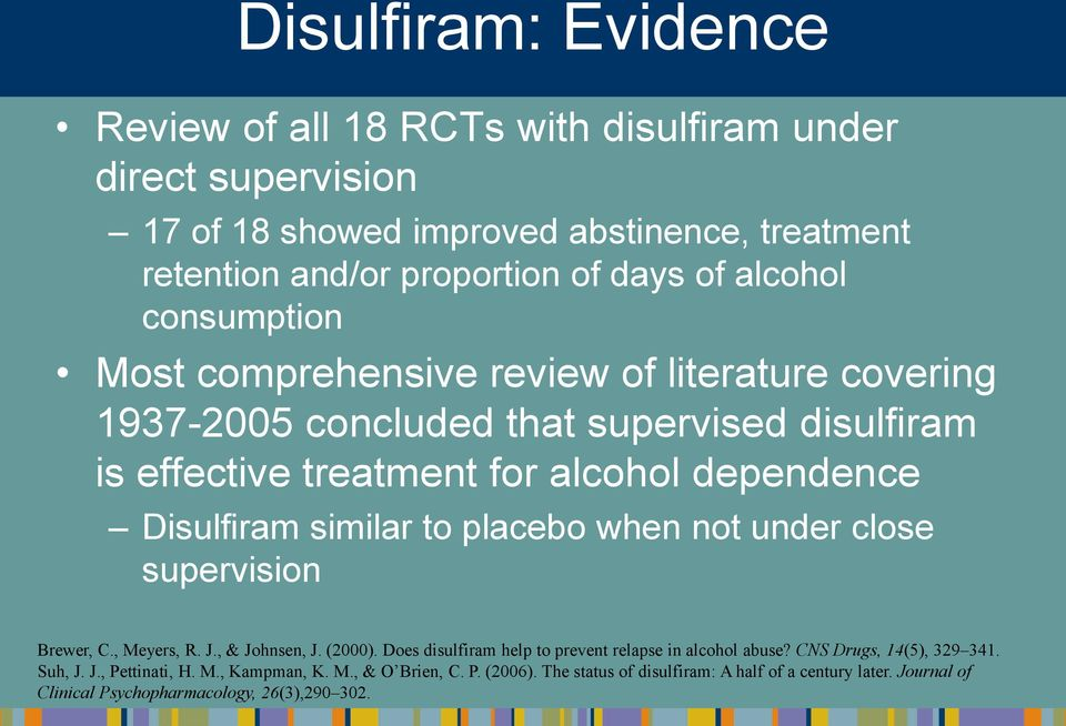 similar to placebo when not under close supervision Brewer, C., Meyers, R. J., & Johnsen, J. (2000). Does disulfiram help to prevent relapse in alcohol abuse?