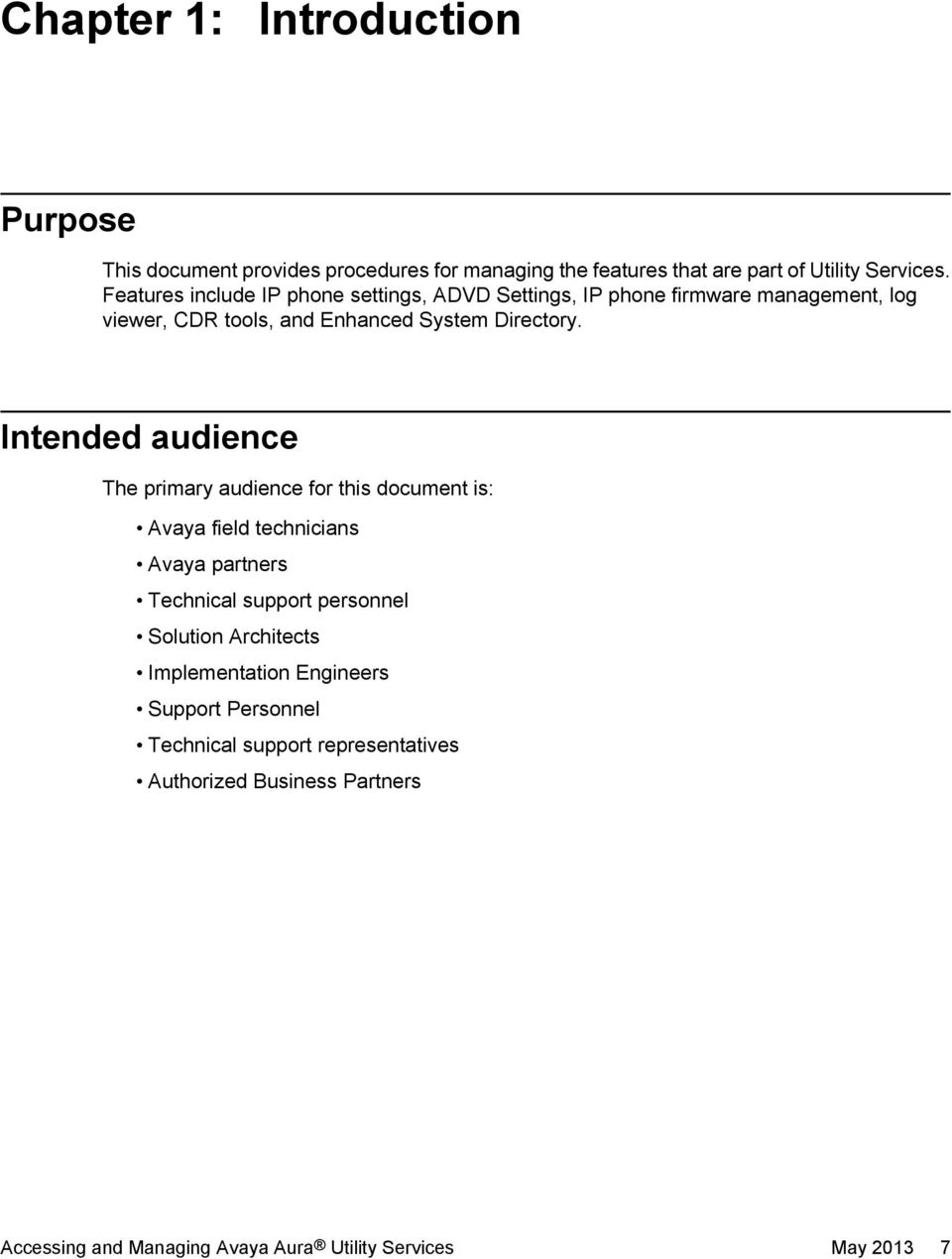 Intended audience The primary audience for this document is: Avaya field technicians Avaya partners Technical support personnel Solution