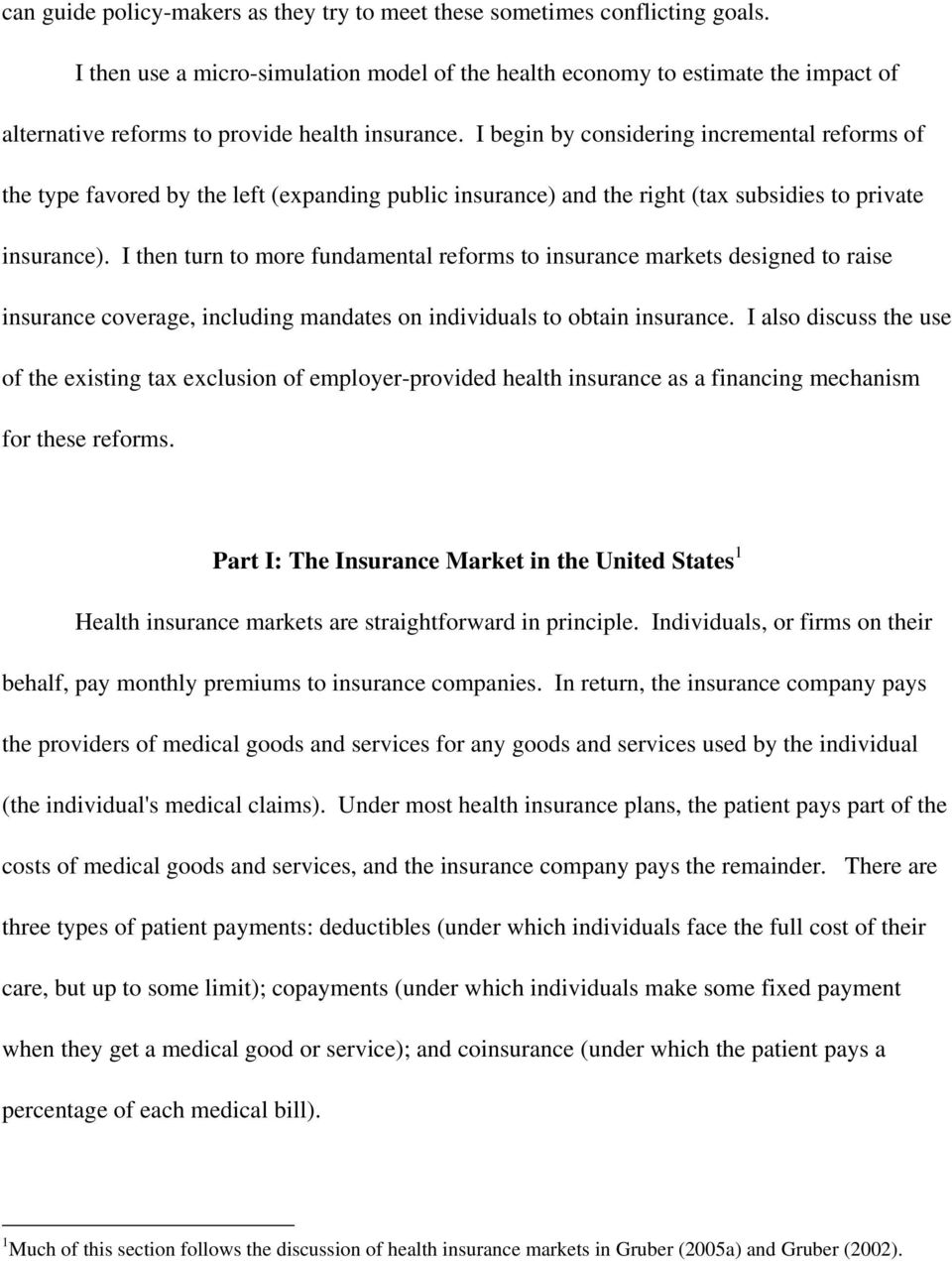 I begin by considering incremental reforms of the type favored by the left (expanding public insurance) and the right (tax subsidies to private insurance).