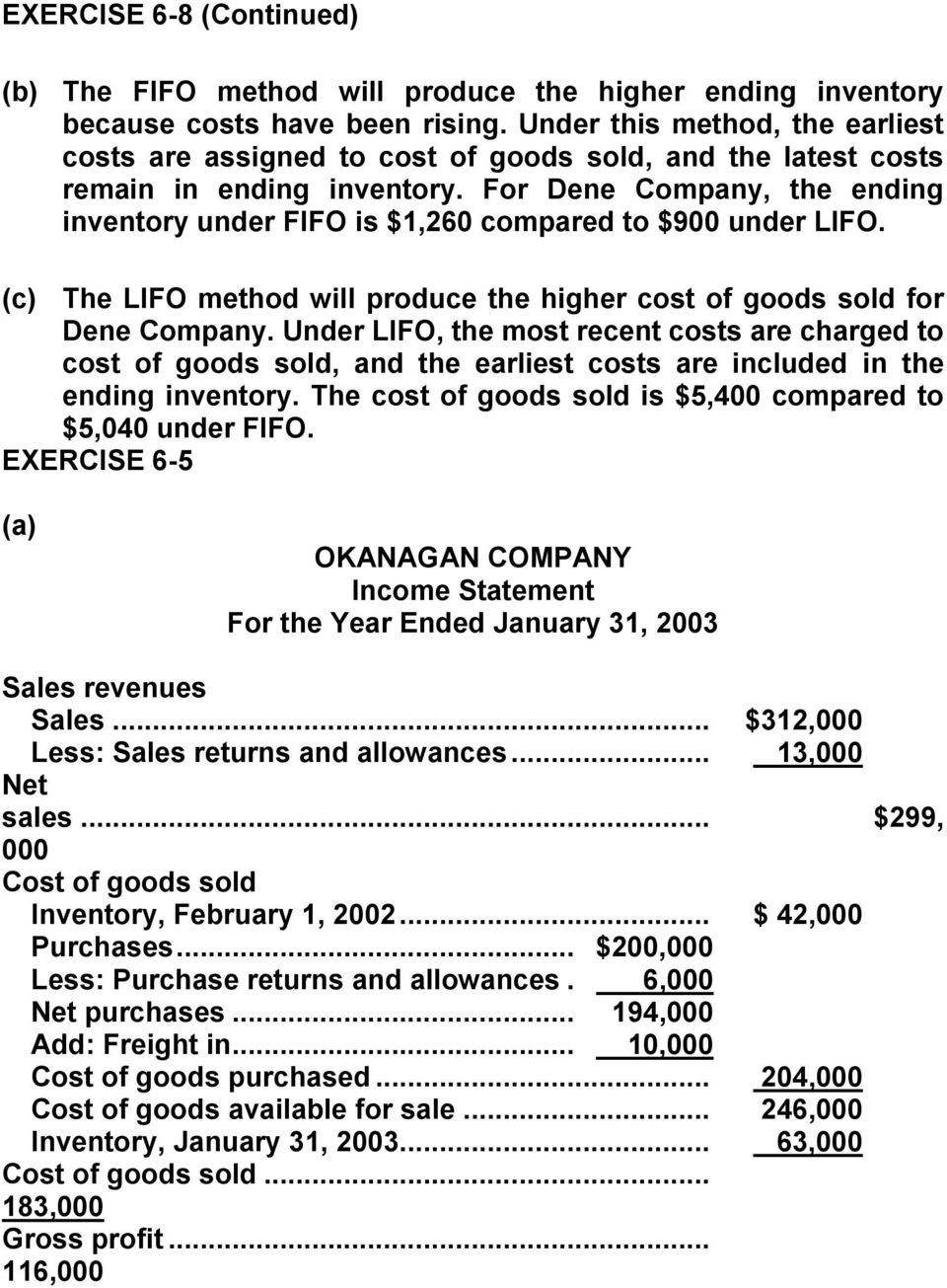 For Dene Company, the ending inventory under FIFO is $1,260 compared to $900 under LIFO. (c) The LIFO method will produce the higher cost of goods sold for Dene Company.