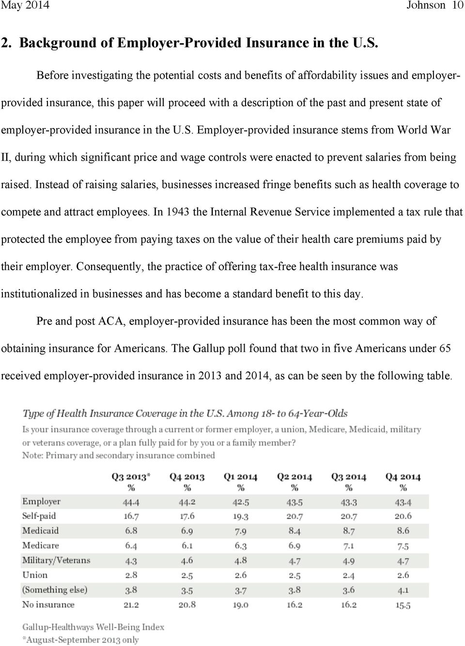 employer-provided insurance in the U.S. Employer-provided insurance stems from World War II, during which significant price and wage controls were enacted to prevent salaries from being raised.
