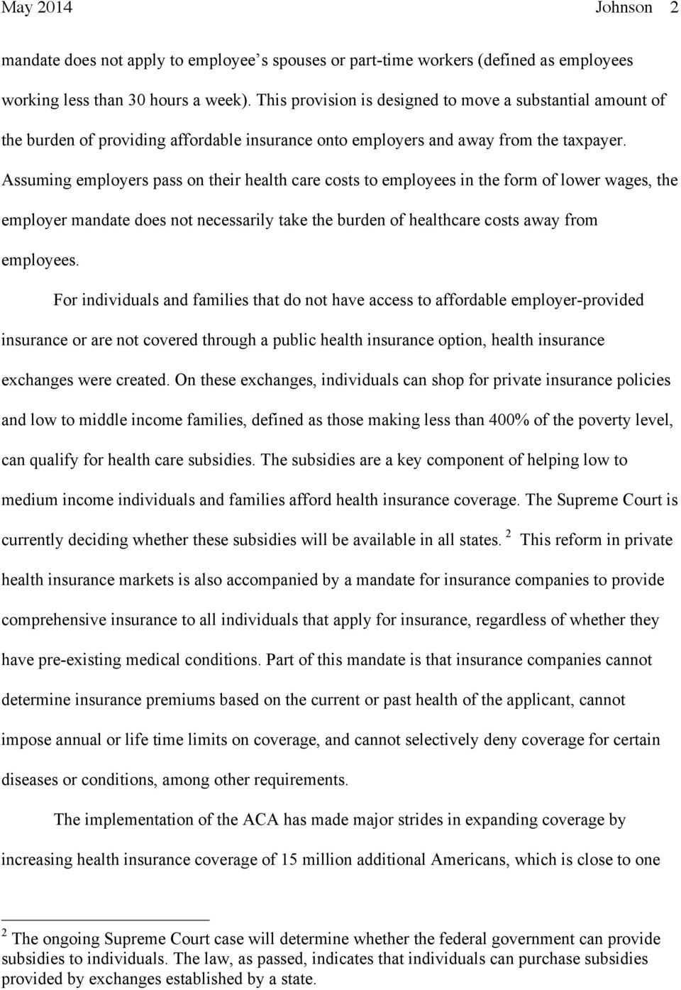 Assuming employers pass on their health care costs to employees in the form of lower wages, the employer mandate does not necessarily take the burden of healthcare costs away from employees.