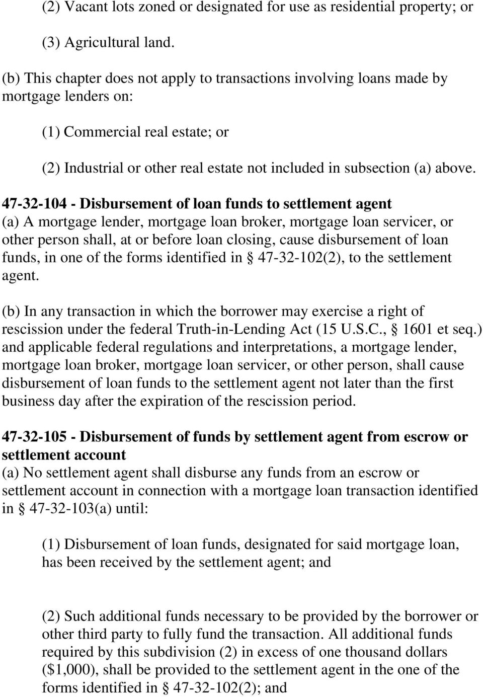 47-32-104 - Disbursement of loan funds to settlement agent (a) A mortgage lender, mortgage loan broker, mortgage loan servicer, or other person shall, at or before loan closing, cause disbursement of