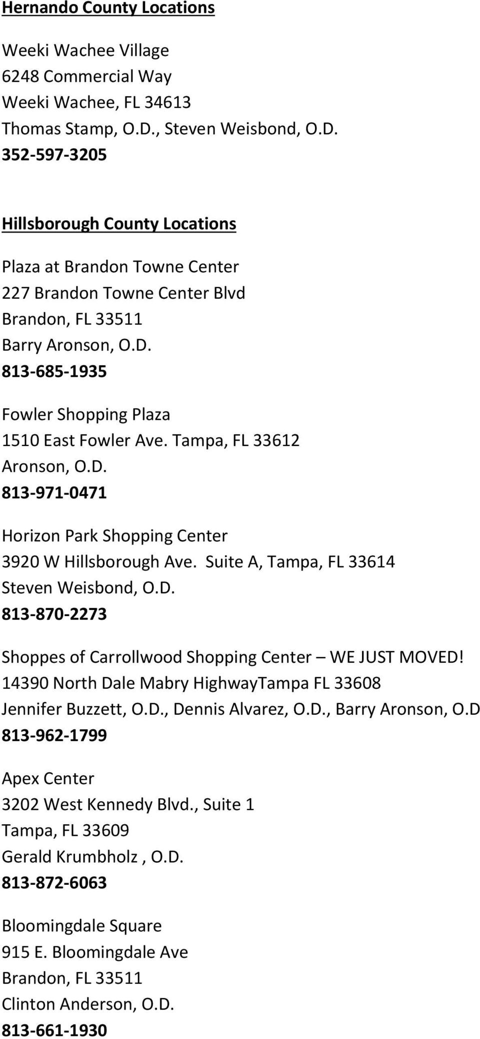 Tampa, FL 33612 Aronson, O.D. 813 971 0471 Horizon Park Shopping Center 3920 W Hillsborough Ave. Suite A, Tampa, FL 33614 Steven Weisbond, O.D. 813 870 2273 Shoppes of Carrollwood Shopping Center WE JUST MOVED!