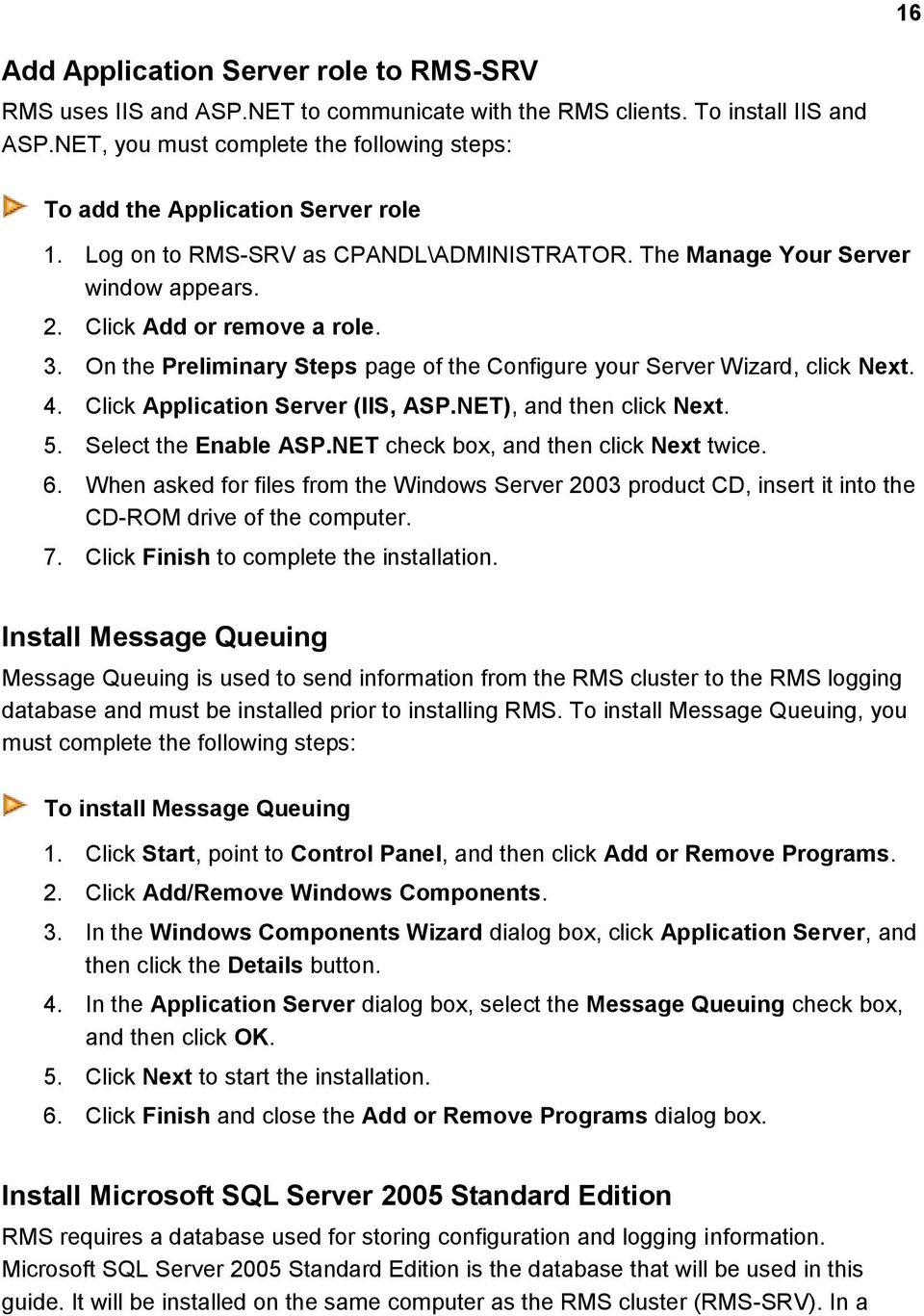 On the Preliminary Steps page of the Configure your Server Wizard, click Next. 4. Click Application Server (IIS, ASP.NET), and then click Next. 5. Select the Enable ASP.