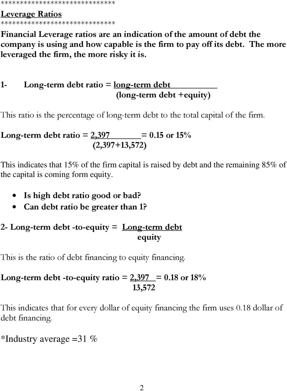 1- Long-term debt ratio = long-term debt (long-term debt +equity) This ratio is the percentage of long-term debt to the total capital of the firm. Long-term debt ratio = 2,397 = 0.