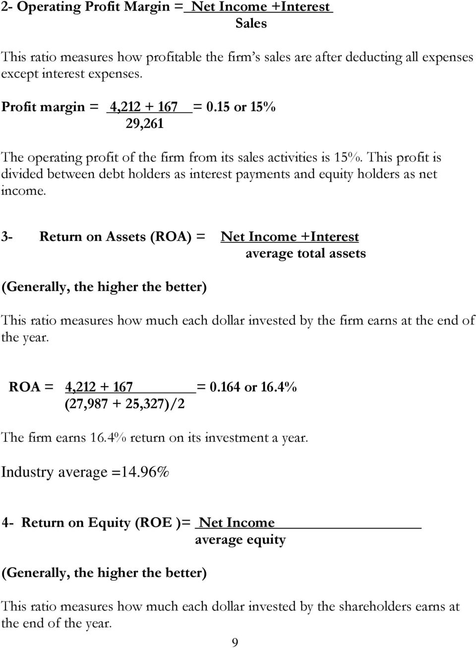 3- Return on Assets (ROA) = Net Income +Interest average total assets This ratio measures how much each dollar invested by the firm earns at the end of the year. ROA = 4,212 + 167 = 0.164 or 16.