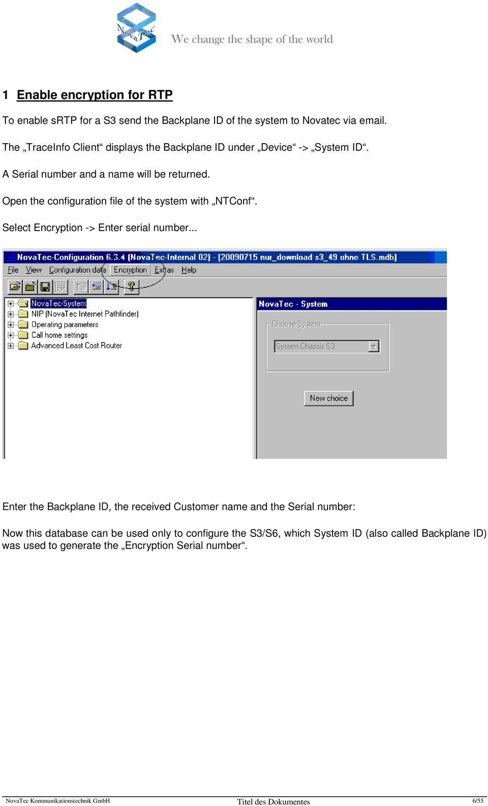 Open the configuration file of the system with NTConf. Select Encryption -> Enter serial number.