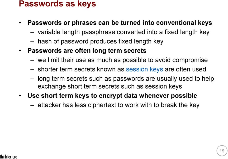 shorter term secrets known as session keys are often used long term secrets such as passwords are usually used to help exchange short term