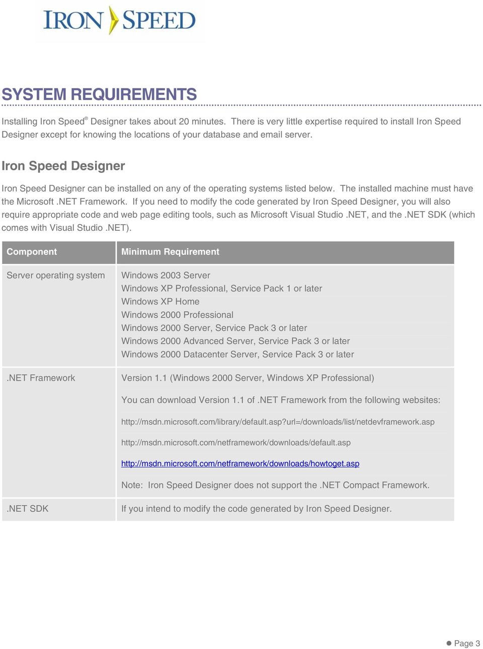 Iron Speed Designer Iron Speed Designer can be installed on any of the operating systems listed below. The installed machine must have the Microsoft.NET Framework.