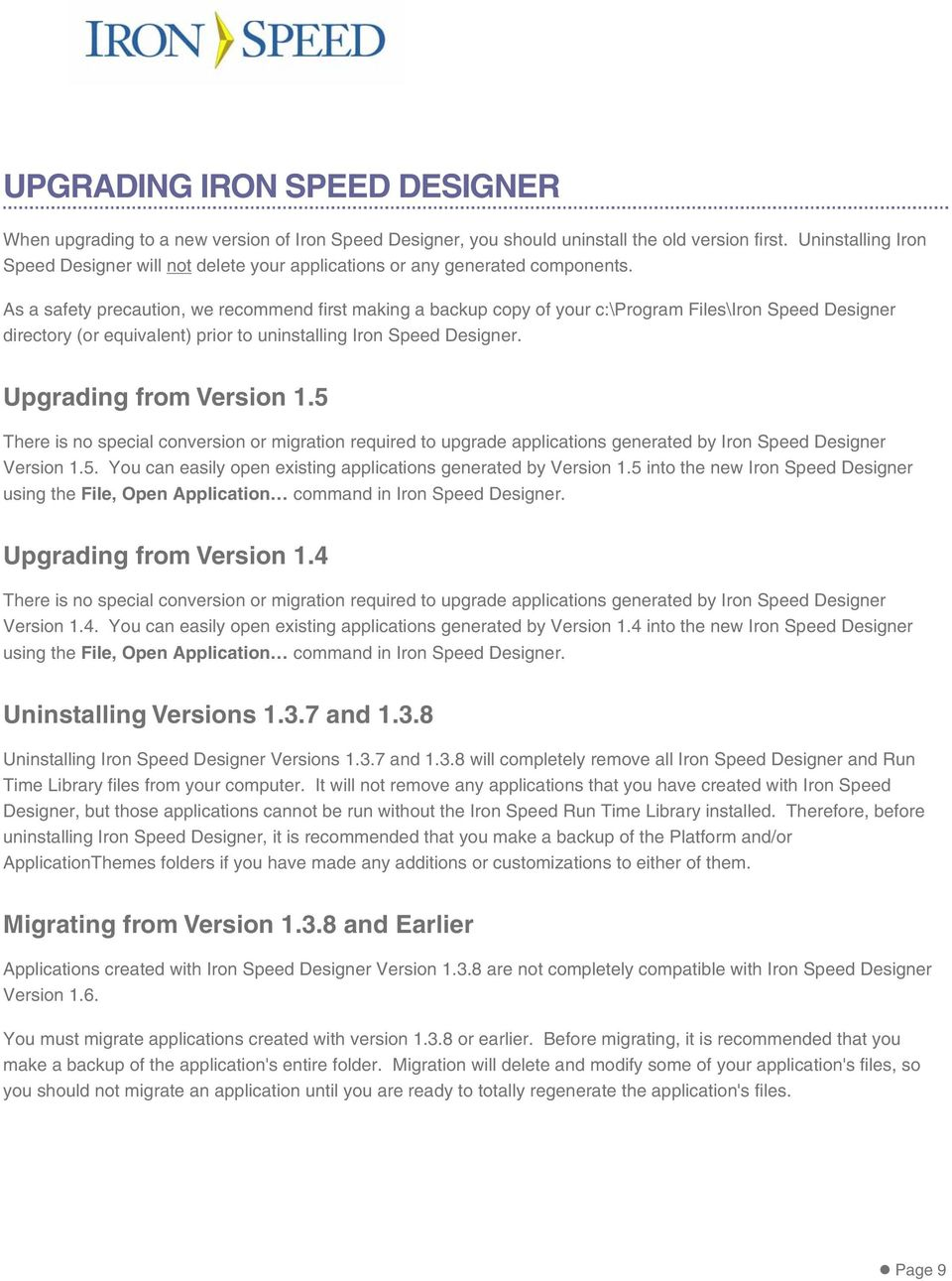 As a safety precaution, we recommend first making a backup copy of your c:\program Files\Iron Speed Designer directory (or equivalent) prior to uninstalling Iron Speed Designer.