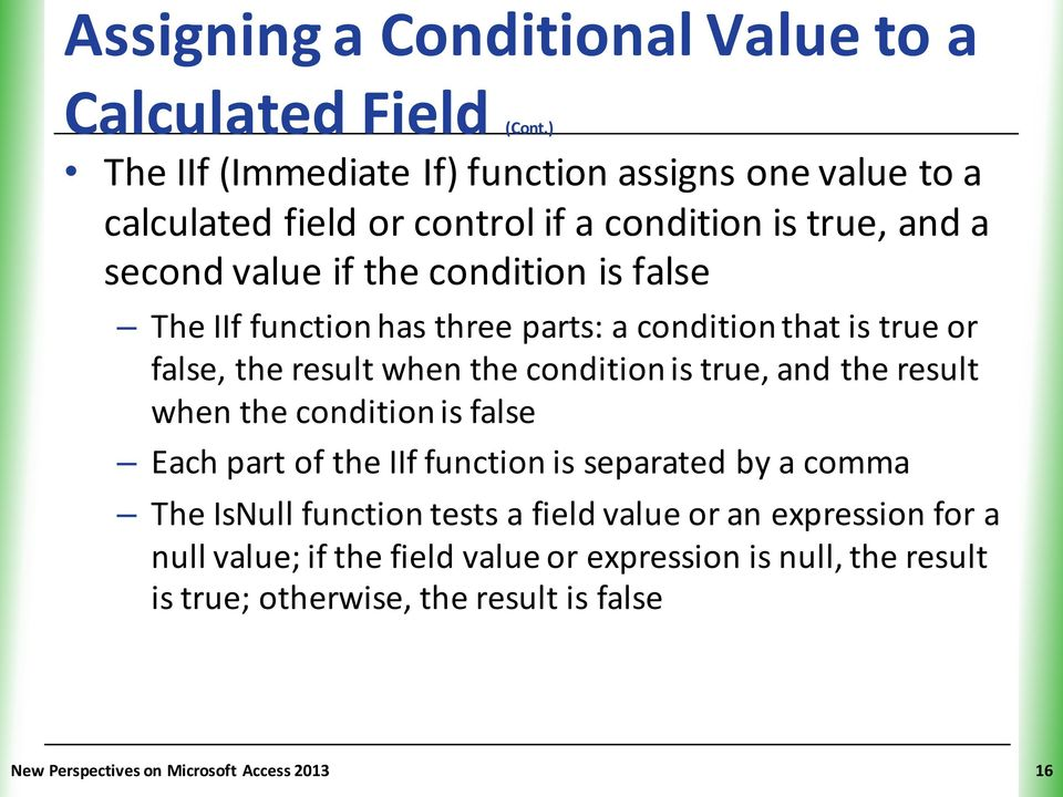 IIf function has three parts: a condition that is true or false, the result when the condition is true, and the result when the condition is false Each part