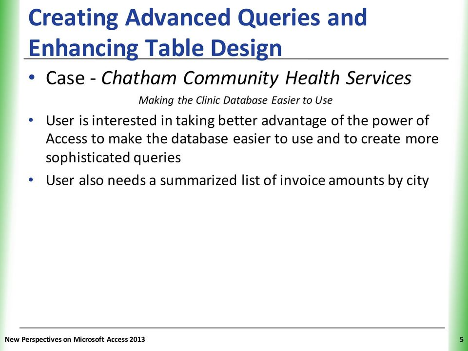 power of Access to make the database easier to use and to create more sophisticated queries