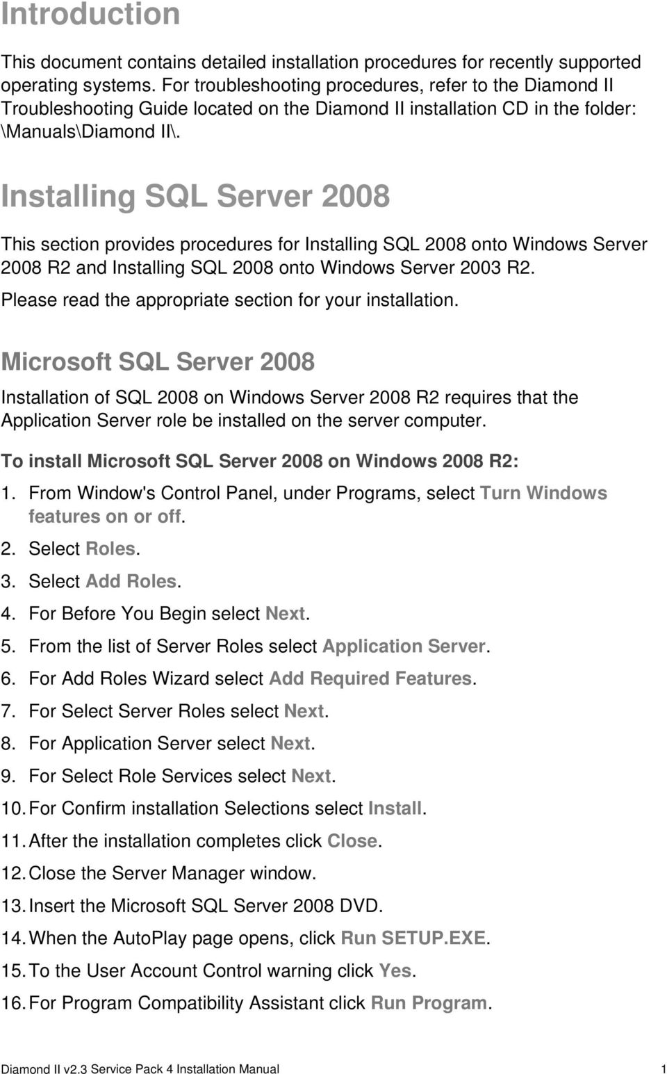 Installing SQL Server 2008 This section provides procedures for Installing SQL 2008 onto Windows Server 2008 R2 and Installing SQL 2008 onto Windows Server 2003 R2.
