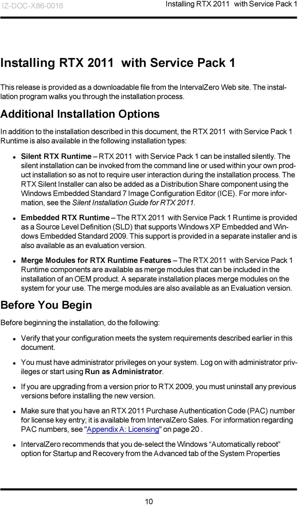 Additional Installation Options In addition to the installation described in this document, the RTX 2011 with Service Pack 1 Runtime is also available in the following installation types: Silent RTX