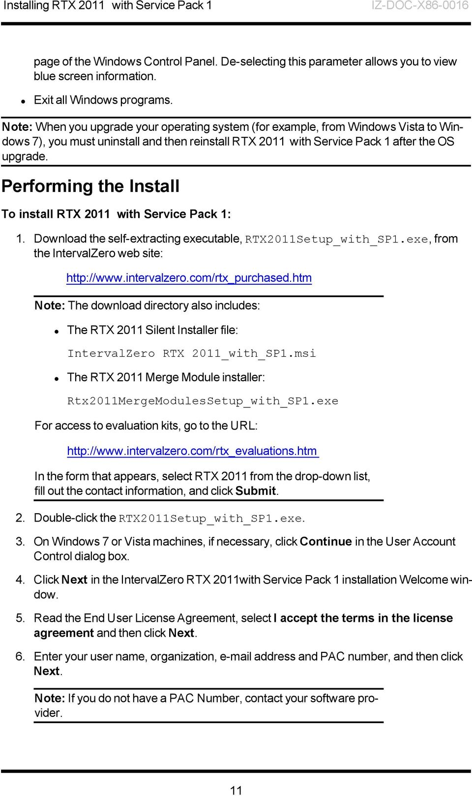 Performing the Install To install RTX 2011 with Service Pack 1: 1. Download the self-extracting executable, RTX2011Setup_with_SP1.exe, from the IntervalZero web site: http://www.intervalzero.