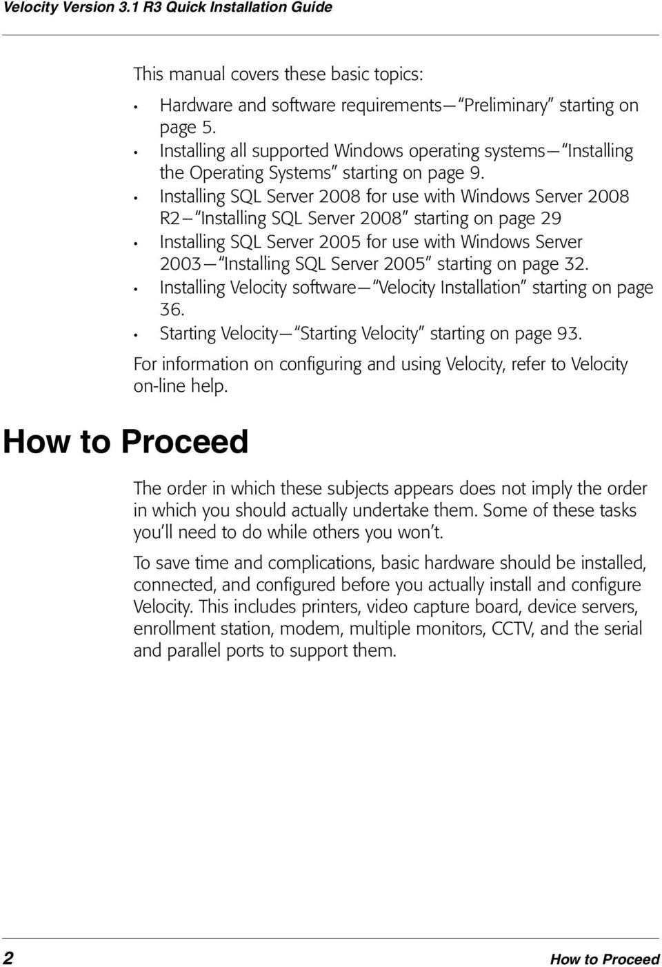 Installing SQL Server 2008 for use with Windows Server 2008 R2 Installing SQL Server 2008 starting on page 29 Installing SQL Server 2005 for use with Windows Server 2003 Installing SQL Server 2005