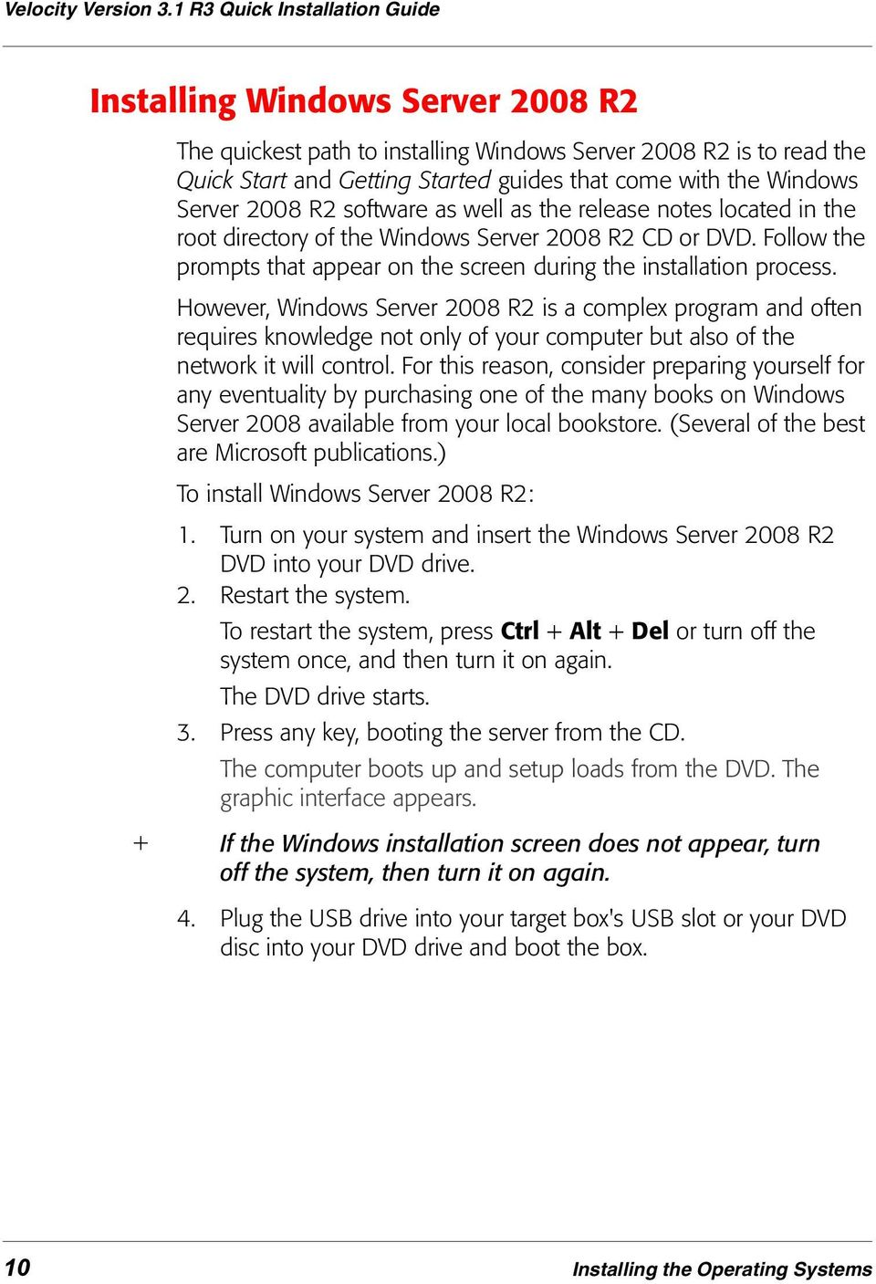 Server 2008 R2 software as well as the release notes located in the root directory of the Windows Server 2008 R2 CD or DVD.