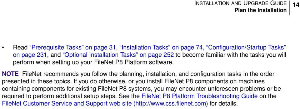 NOTE FileNet recommends you follow the planning, installation, and configuration tasks in the order presented in these topics.