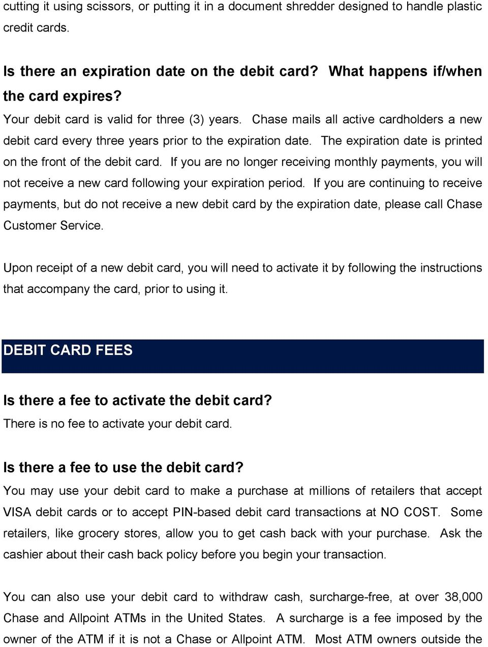 The expiration date is printed on the front of the debit card. If you are no longer receiving monthly payments, you will not receive a new card following your expiration period.