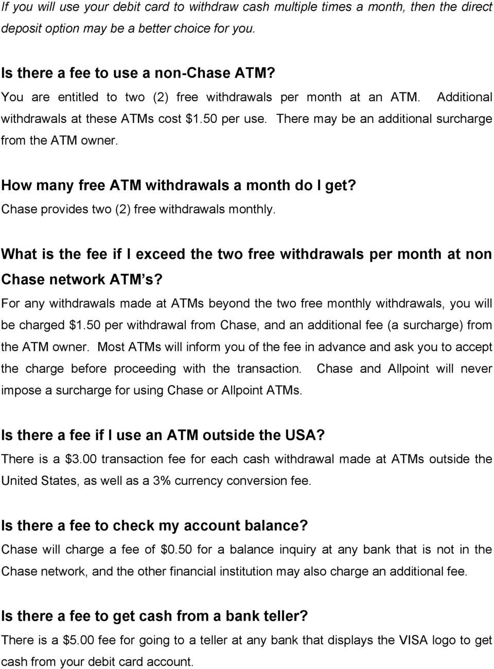 How many free ATM withdrawals a month do I get? Chase provides two (2) free withdrawals monthly. What is the fee if I exceed the two free withdrawals per month at non Chase network ATM s?