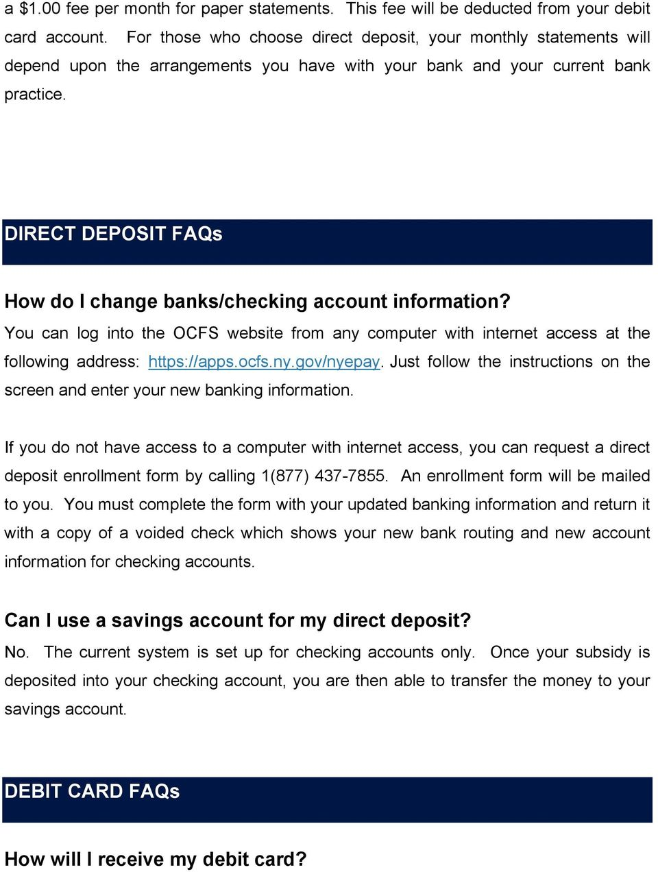 DIRECT DEPOSIT FAQs How do I change banks/checking account information? You can log into the OCFS website from any computer with internet access at the following address: https://apps.ocfs.ny.gov/nyepay.