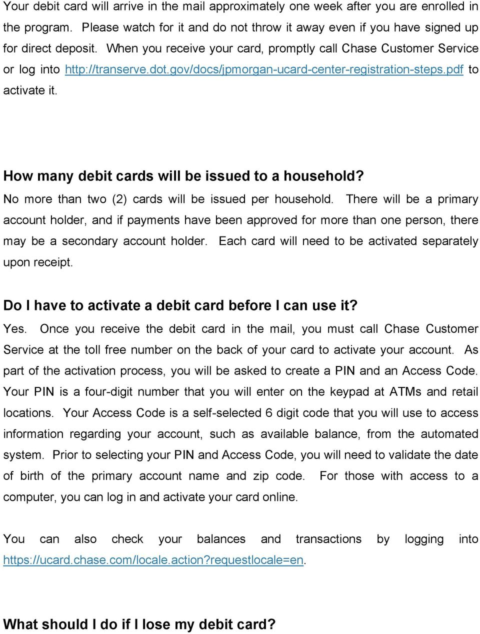 How many debit cards will be issued to a household? No more than two (2) cards will be issued per household.