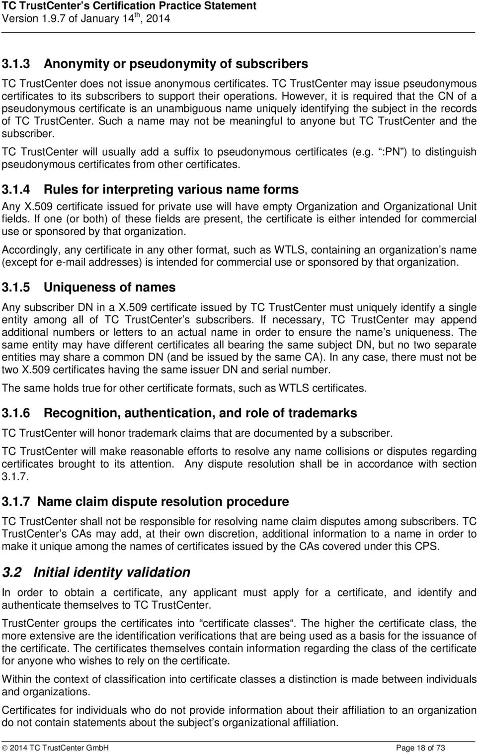Such a name may not be meaningful to anyone but TC TrustCenter and the subscriber. TC TrustCenter will usually add a suffix to pseudonymous certificates (e.g. :PN ) to distinguish pseudonymous certificates from other certificates.
