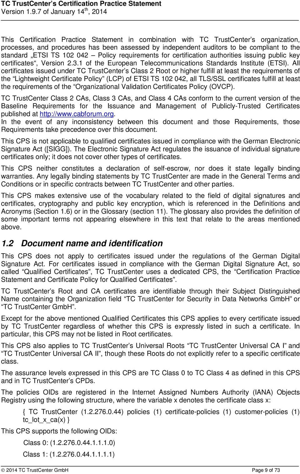 All certificates issued under TC TrustCenter s Class 2 Root or higher fulfill at least the requirements of the Lightweight Certificate Policy (LCP) of ETSI TS 102 042, all TLS/SSL certificates