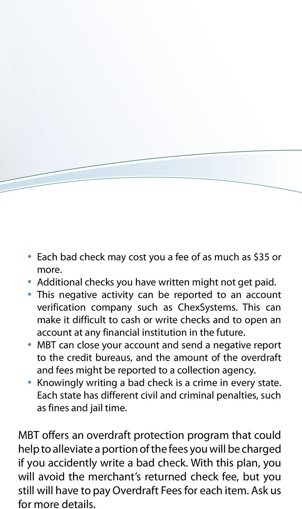 This can make it difficult to cash or write checks and to open an account at any financial institution in the future.