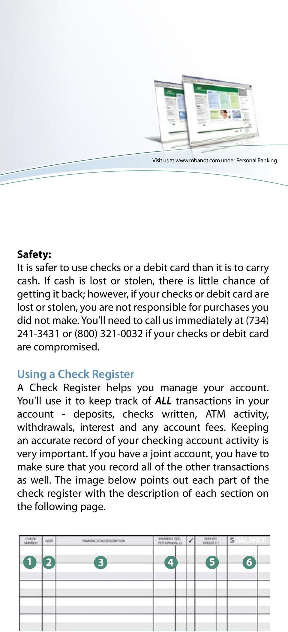 You ll need to call us immediately at (734) 241-3431 or (800) 321-0032 if your checks or debit card are compromised. Using a Check Register A Check Register helps you manage your account.