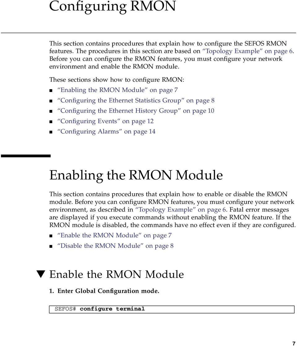 These sections show how to configure RMON: Enabling the RMON Module on page 7 Configuring the Ethernet Statistics Group on page 8 Configuring the Ethernet History Group on page 10 Configuring Events