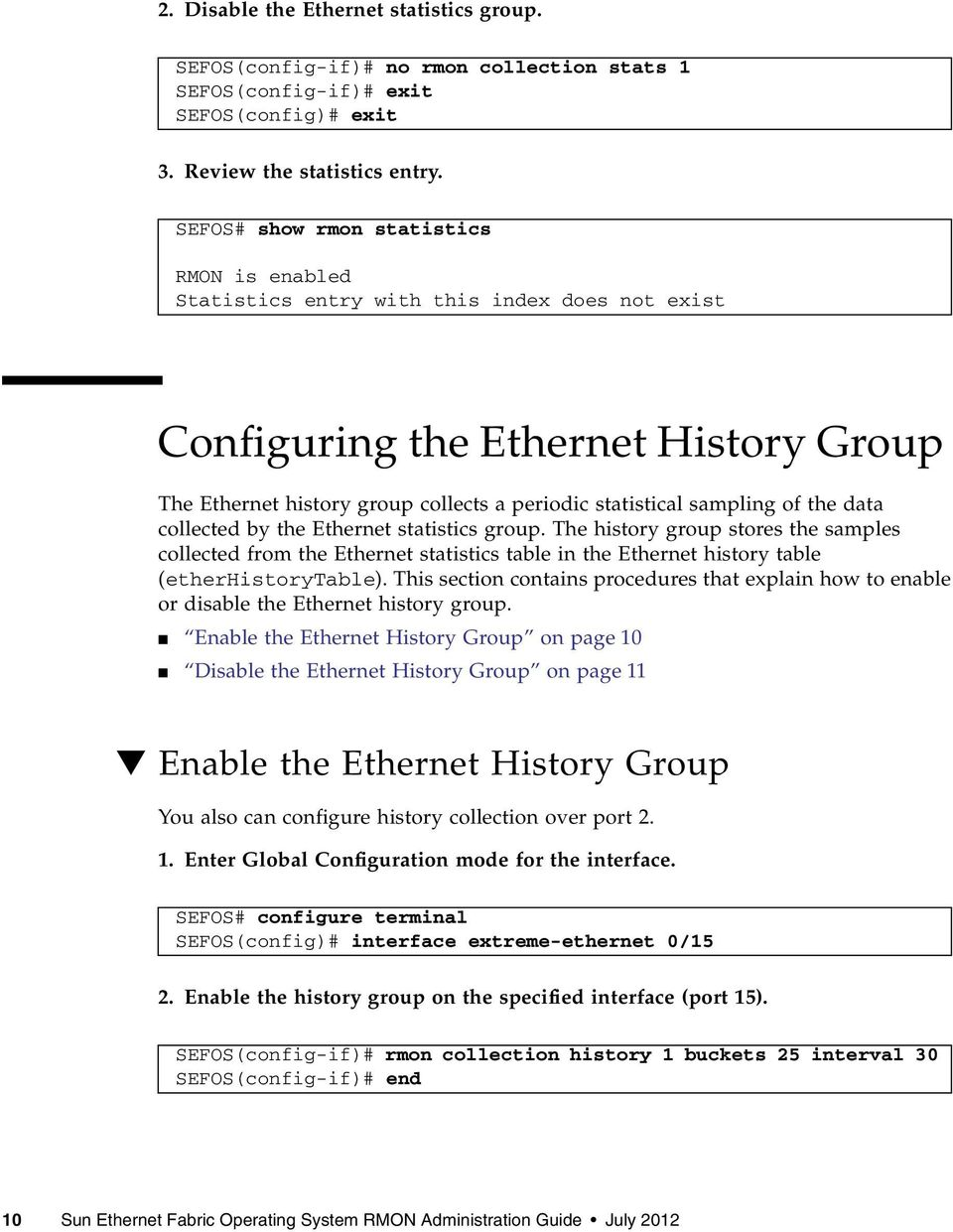 of the data collected by the Ethernet statistics group. The history group stores the samples collected from the Ethernet statistics table in the Ethernet history table (etherhistorytable).