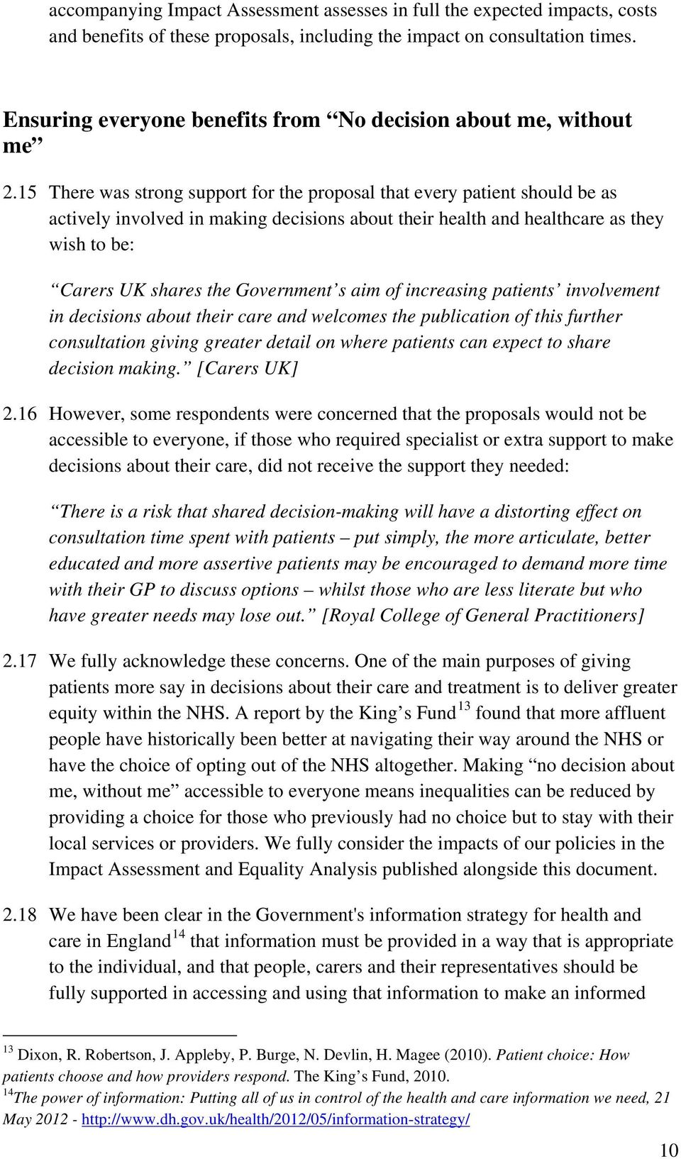 15 There was strong support for the proposal that every patient should be as actively involved in making decisions about their health and healthcare as they wish to be: Carers UK shares the