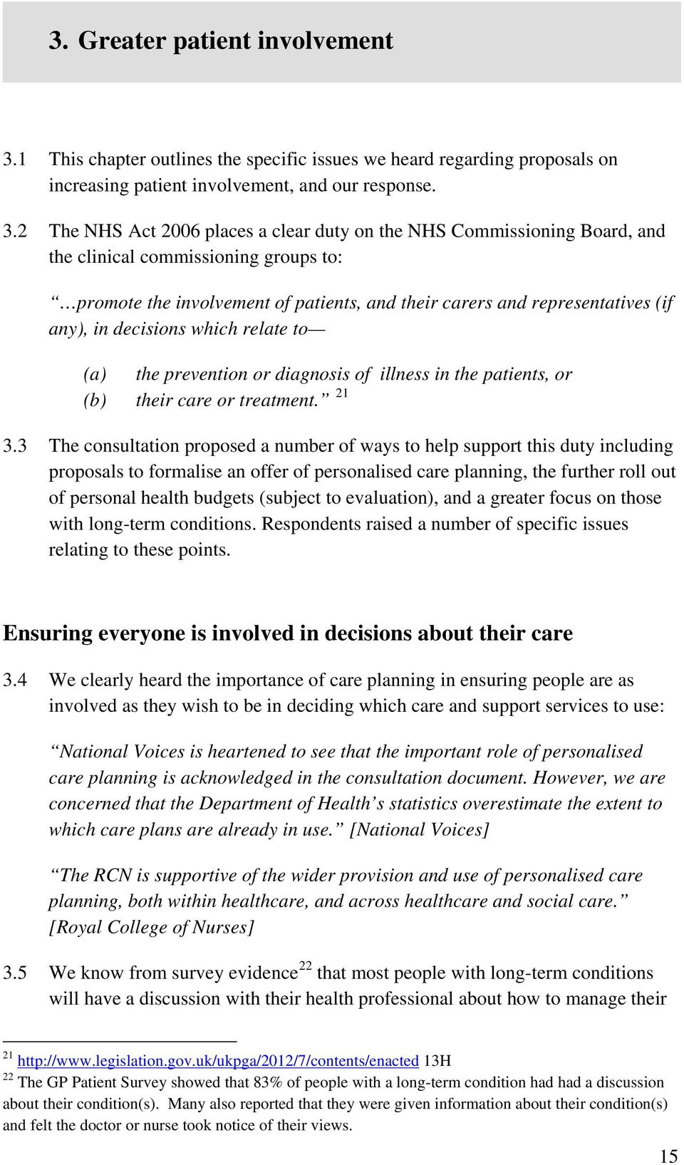 2 The NHS Act 2006 places a clear duty on the NHS Commissioning Board, and the clinical commissioning groups to: promote the involvement of patients, and their carers and representatives (if any), in