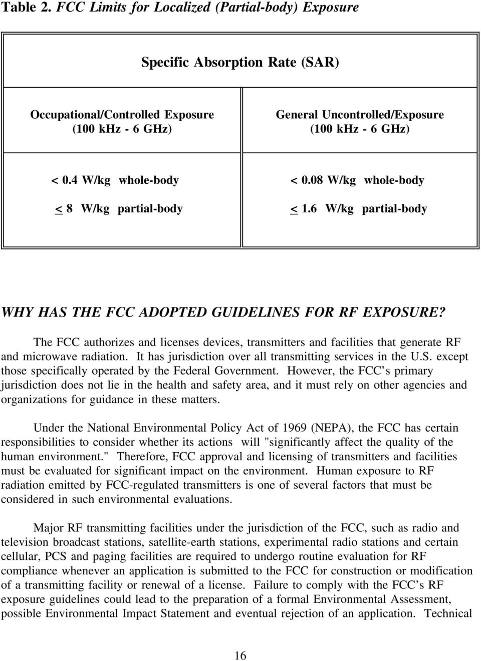 These exclusions are based on calculations and measurement data indicating that such transmitting stations or devices are unlikely to cause exposures in excess of the guidelines under normal