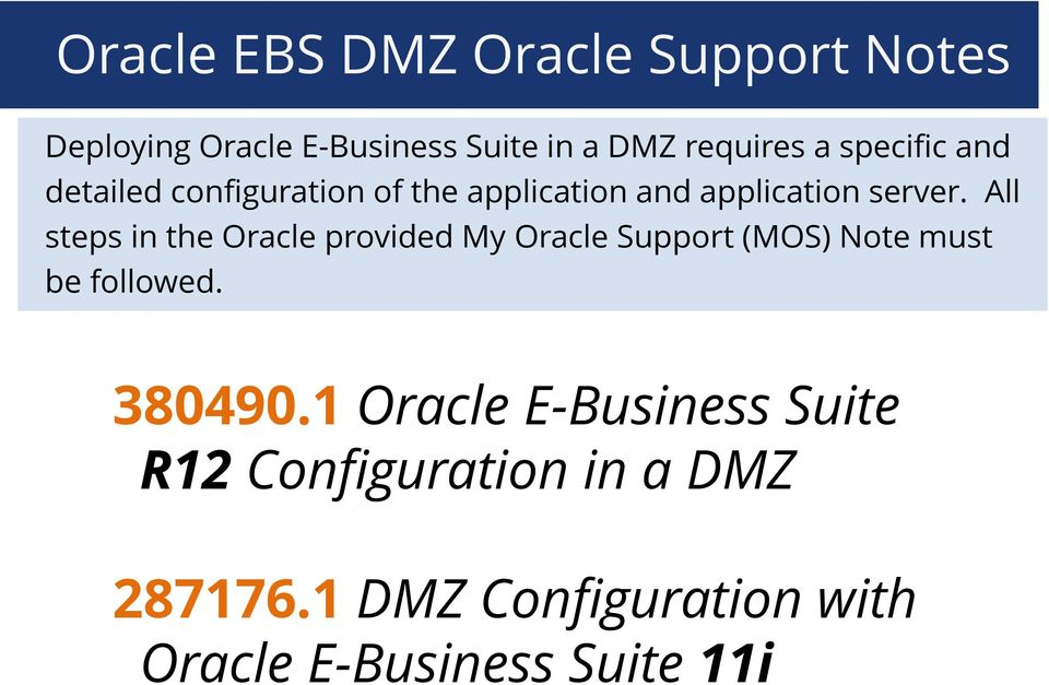 All steps in the Oracle provided My Oracle Support (MOS) Note must be followed. 380490.