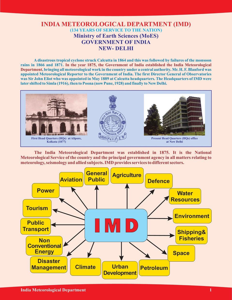 In the year 1875, the Government of India established the India Meteorological Department, bringing all meteorological work in the country under a central authority. Mr. H. F.