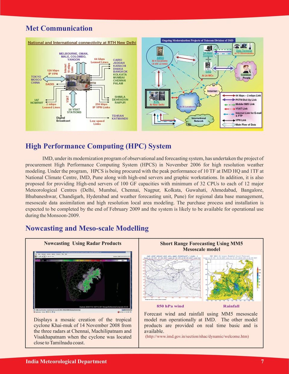 Under the program, HPCS is being procured with the peak performance of 10 TF at IMD HQ and 1TF at National Climate Centre, IMD, Pune along with high-end servers and graphic workstations.