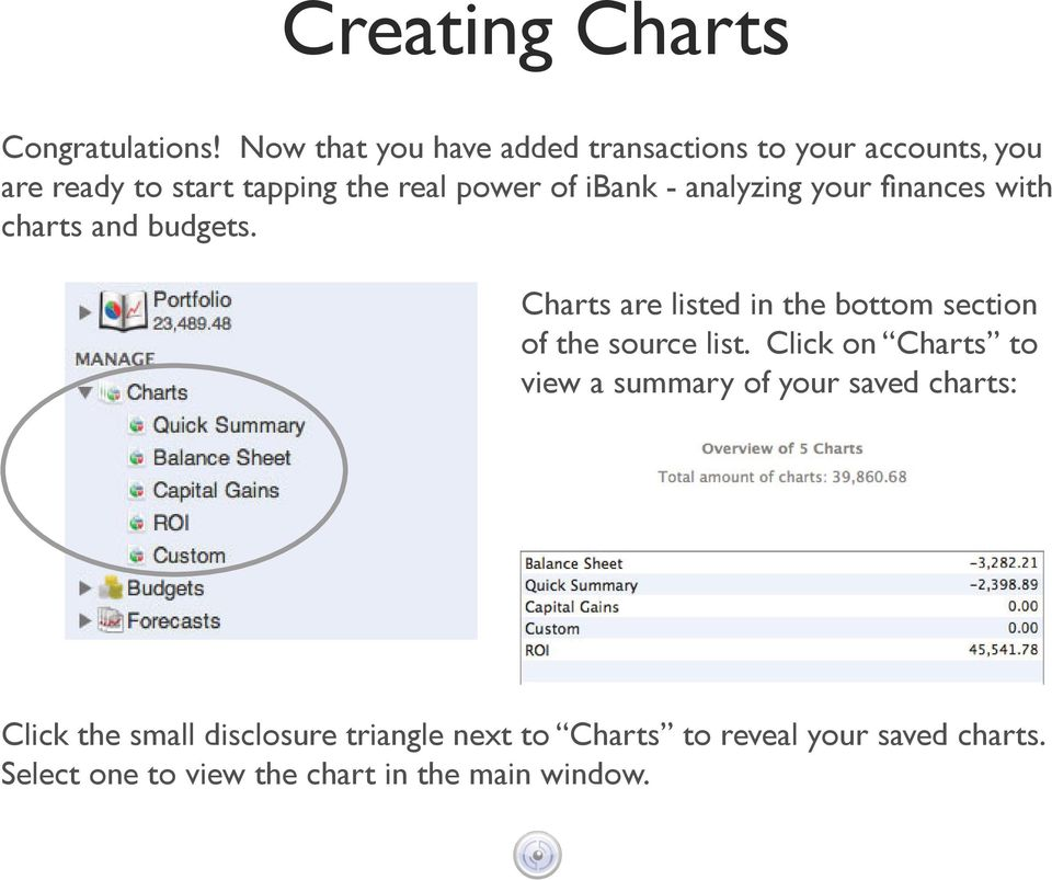 - analyzing your finances with charts and budgets. Charts are listed in the bottom section of the source list.