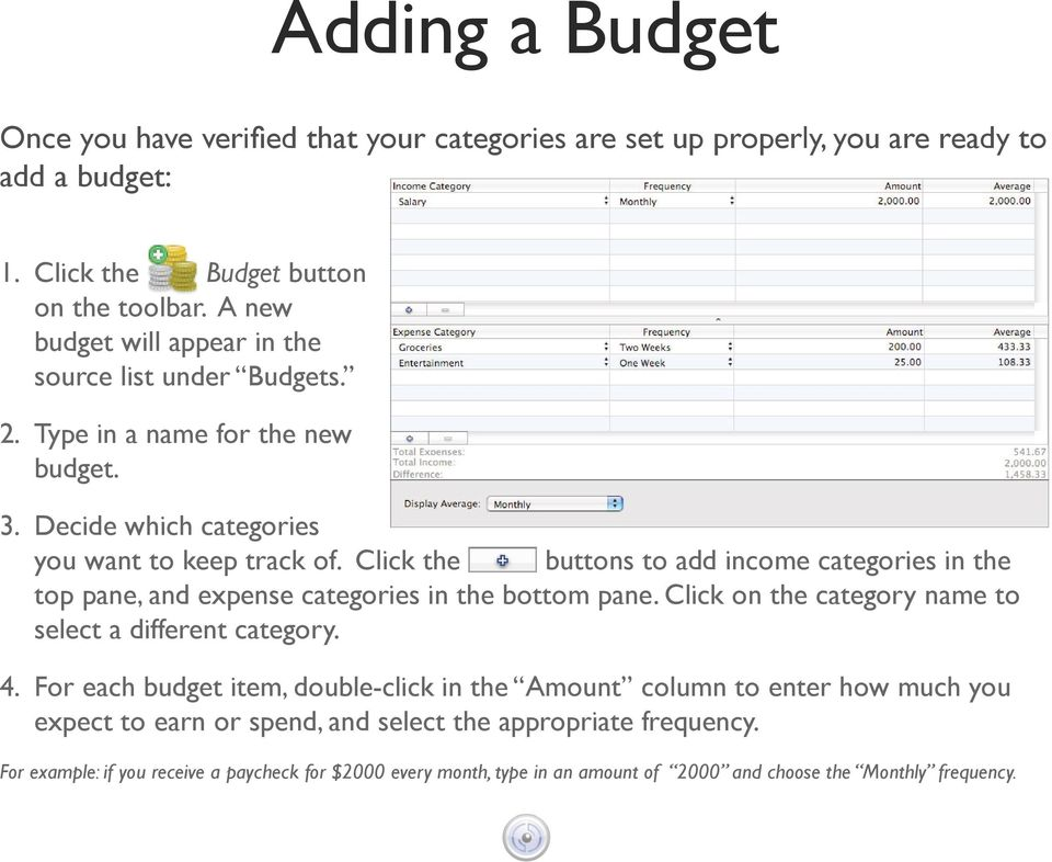 Click the buttons to add income categories in the top pane, and expense categories in the bottom pane. Click on the category name to select a different category. 4.