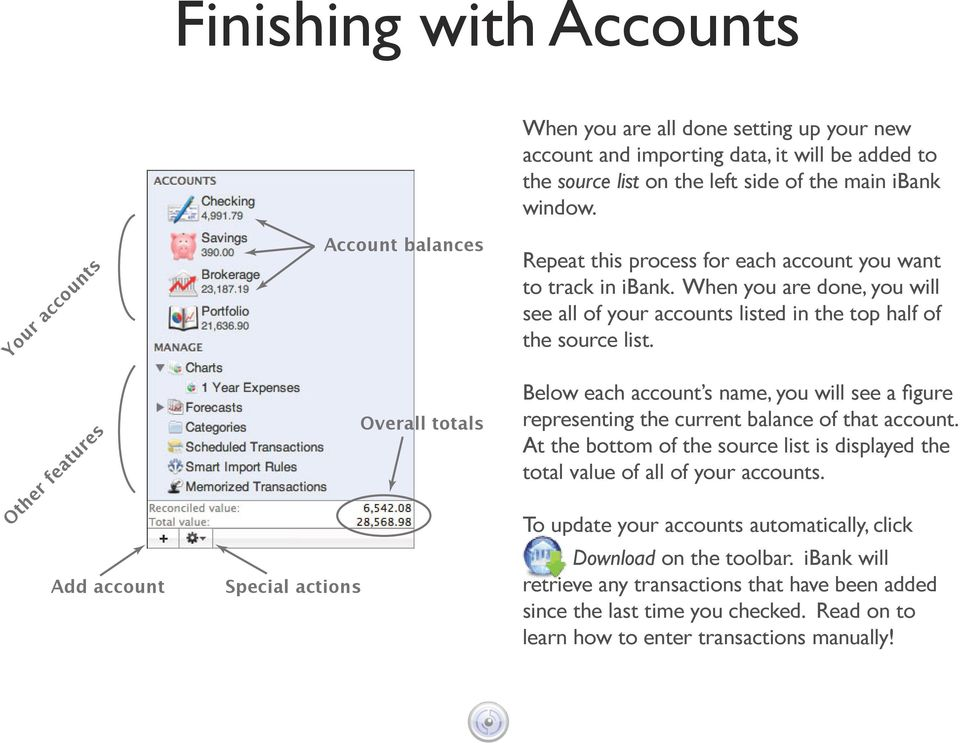 When you are done, you will see all of your accounts listed in the top half of the source list. Below each account s name, you will see a figure representing the current balance of that account.