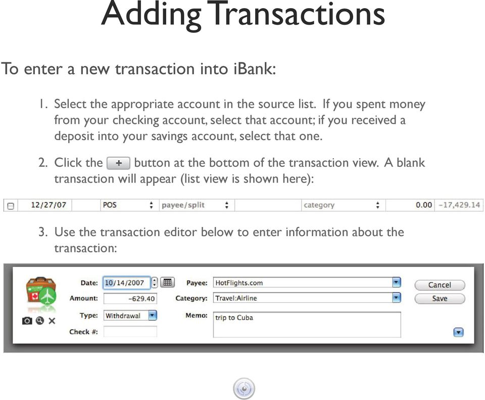 account, select that one. 2. Click the button at the bottom of the transaction view.