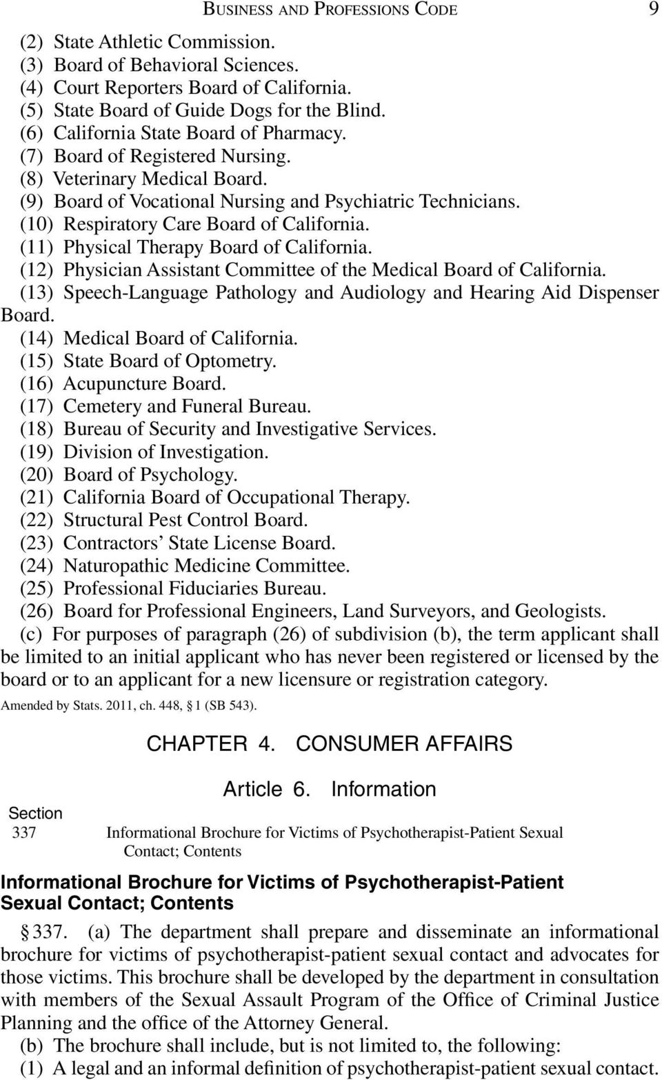 (10) Respiratory Care Board of California. (11) Physical Therapy Board of California. (12) Physician Assistant Committee of the Medical Board of California.