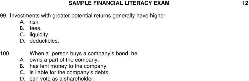 C. liquidity. D. deductibles. 100. When a person buys a company s bond, he A.