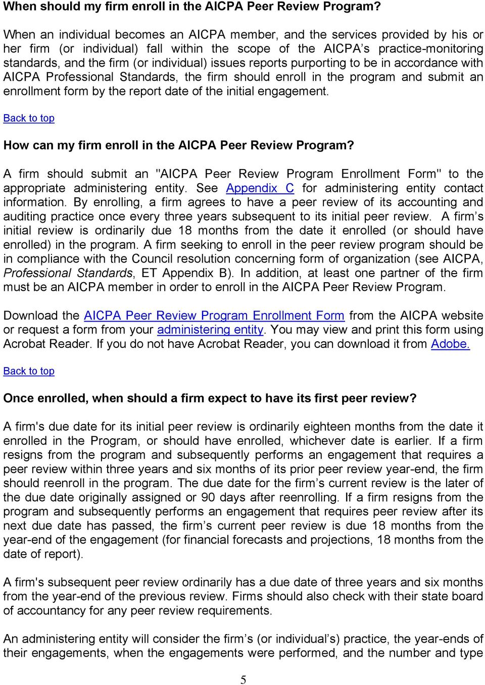 individual) issues reports purporting to be in accordance with AICPA Professional Standards, the firm should enroll in the program and submit an enrollment form by the report date of the initial