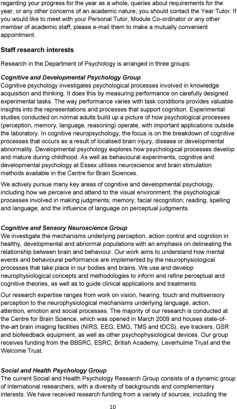 Staff research interests Research in the Department of Psychology is arranged in three groups: Cognitive and Developmental Psychology Group Cognitive psychology investigates psychological processes