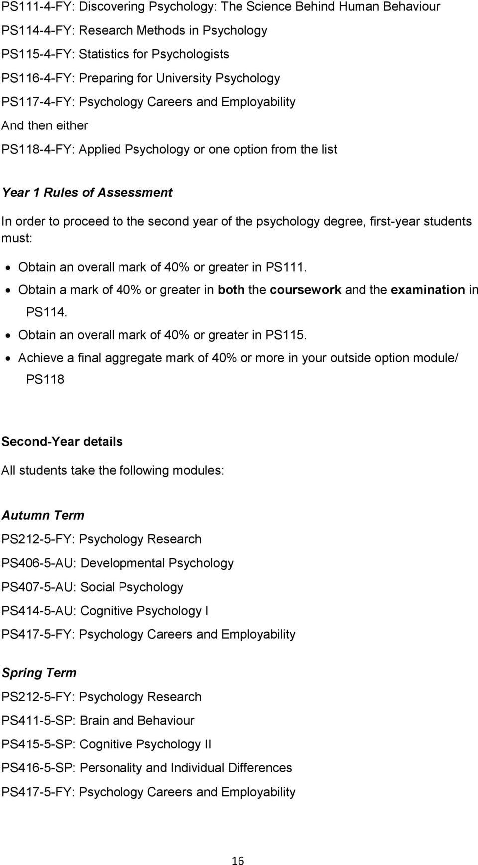 year of the psychology degree, first-year students must: Obtain an overall mark of 40% or greater in PS111. Obtain a mark of 40% or greater in both the coursework and the examination in PS114.