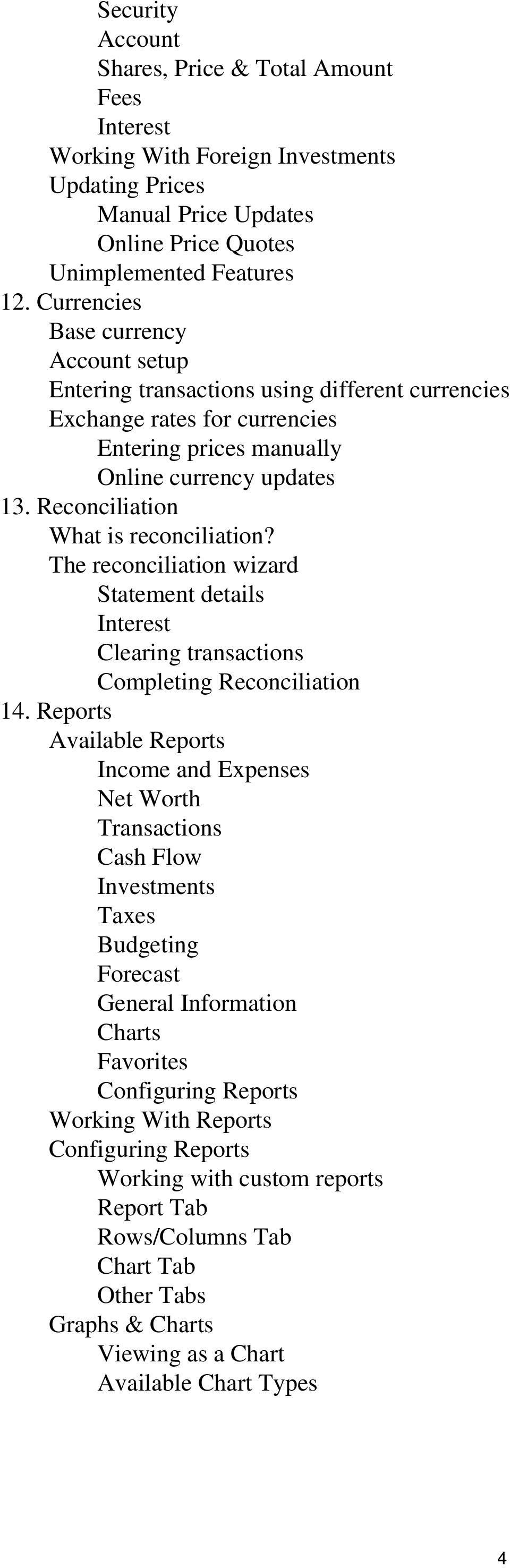 Reconciliation What is reconciliation? The reconciliation wizard Statement details Interest Clearing transactions Completing Reconciliation 14.